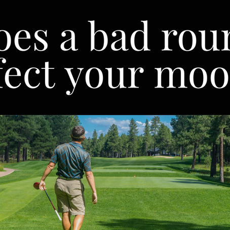 Does a bad round affect your mood?