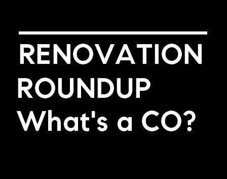 Renovation RoundUp: 4 What's a CO?