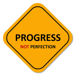 Ditch Perfection and Embrace Progress