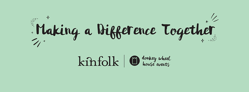 Making a Difference Together - Kinfolk and Donkey Wheel House Events
