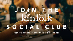 KINFOLK SOCIAL CLUB - Festive Dinners That Make a Difference