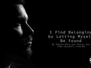 I Find Belonging by Letting Myself Be Found