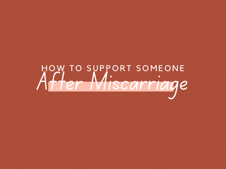 How To Support Someone After Miscarriage