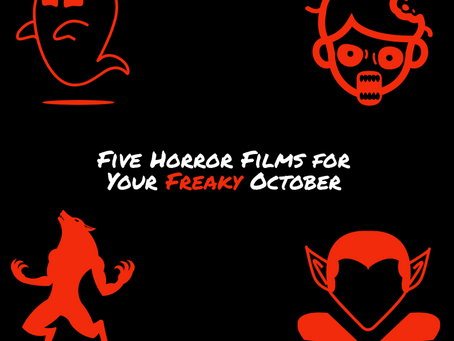 Five Horror Films for Your Freaky October