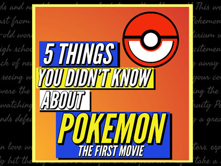 5 Things You Didn't Know from Pokemon: The First Movie