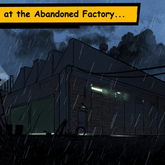 Meanwhile, at the Abandoned Factory...