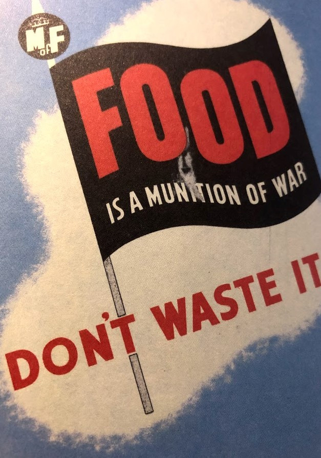 Food is a munition of war - dont waste it!
