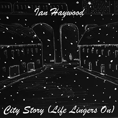 City Story (Life Lingers On) - Ian Haywood