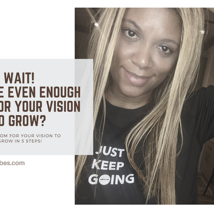 Make Room for Your Vision to Grow