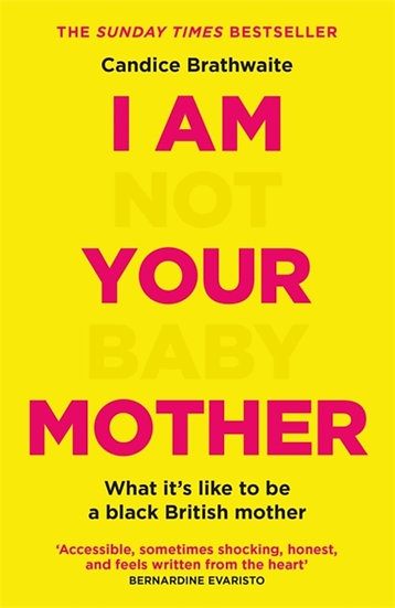 I AM NOT YOUR BABY MOTHER - Candace Brathwaite