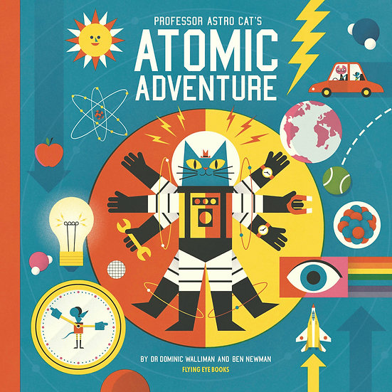 Professor Astro Cat's Atomic Adventure Ben Newman, Dr Dominic Walliman