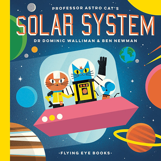 Professor Astro Cat's Solar System Dr. Dominic Walliman, Ben Newman