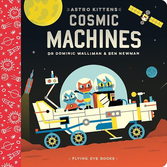 Astro Kittens: Cosmic Machines Dr. Dominic Walliman, Ben Newman