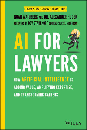 AI For Lawyers: How Artificial Intelligence is Adding Value, Amplifying Expertise, and Transforming