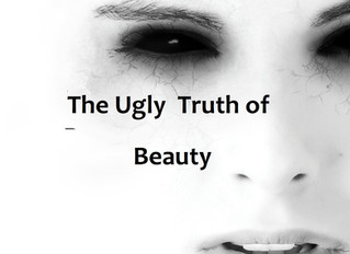 The Ugly Truth of Beauty