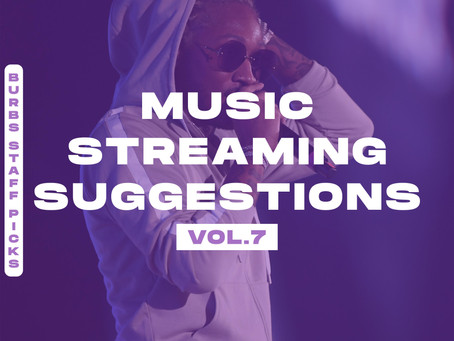 BURBS STAFF PICKS: Music Streaming Suggestions [Vol. 7]