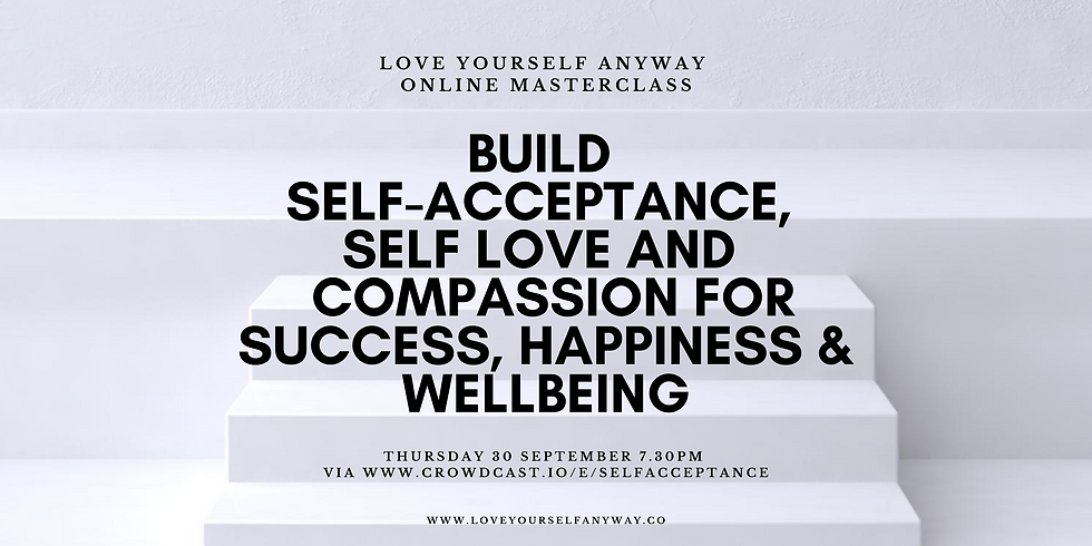 Build Self-Acceptance, self love and compassion for success, happiness & wellbeing