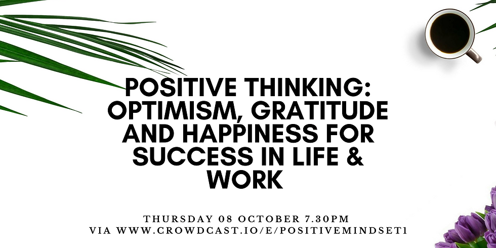 Positive Thinking: Optimism, Gratitude and Happiness for success in life & work