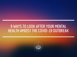 9 Ways to Look After Your Mental Health Amidst the COVID-19 Outbreak