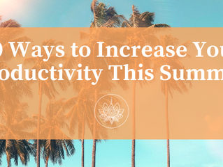10 Ways to Increase Your Productivity This Summer