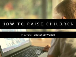How to Raise Children in a Tech-Obsessed World