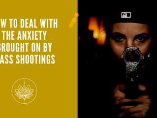 How to Deal with the Anxiety Brought on by Mass Shootings