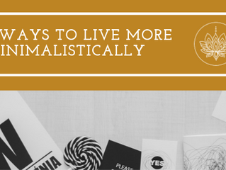 7 Ways to Live More Minimalistically
