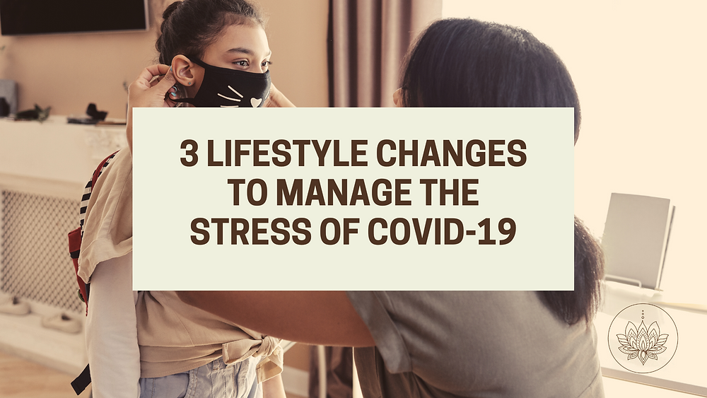 3 Lifestyle Changes to Manage the Stress of Covid-19