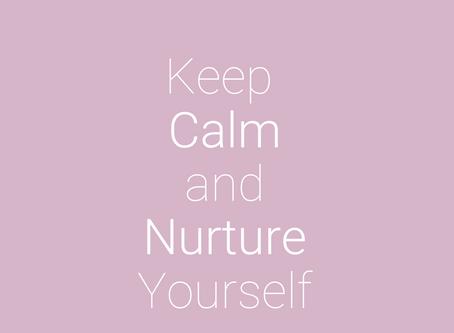 Keep Calm & Nurture Yourself
