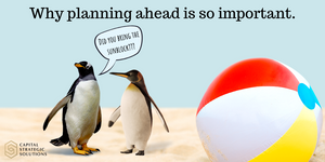 Image of Penguins on a Beach with the text, why planning ahead is so important.