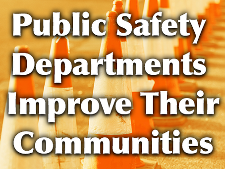 Public Safety DepartmentsImprove Their Communities by Making Them aBetter Place to Live