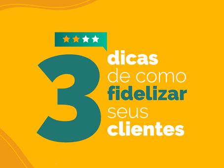 3 dicas de como fidelizar seus clientes