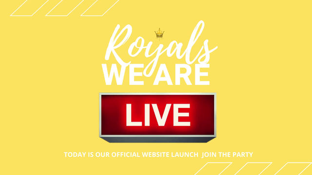 ROYALS WE ARE LIVE!