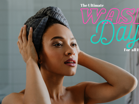 The Ultimate Wash Day - For All Hair Types