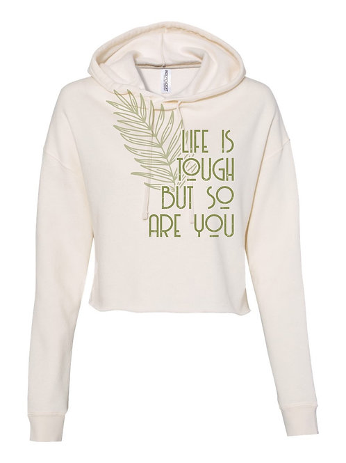 Life Is Tough But So Are You cropped hoodie