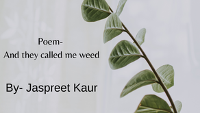 Poem- And they called me WEED by Jaspreet Kaur