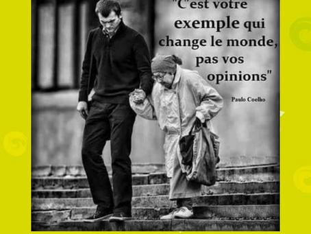 C'est votre exemple qui change le monde pas vos opinions !