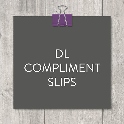 DL compliment slips – design, print and delivery