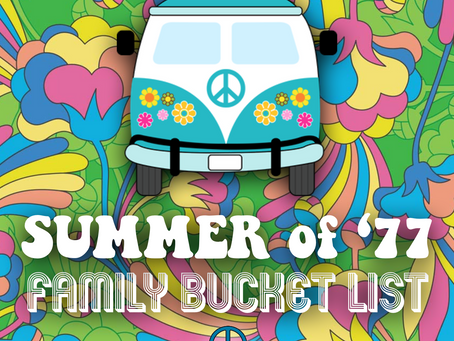 Summer of '77 Family Bucket List