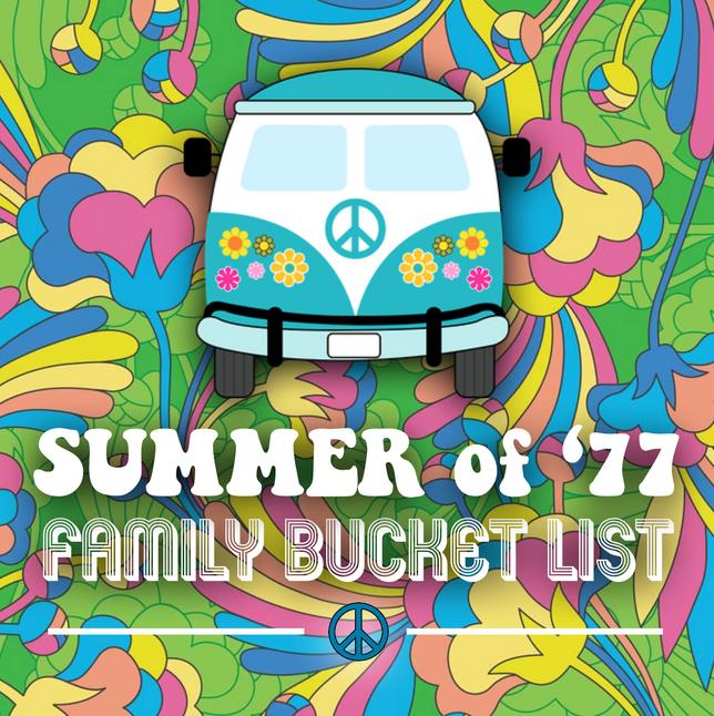 Summer of '77 Family Bucket List
