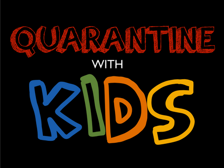 Quarantine With Kids