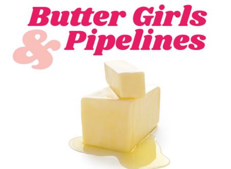 BUTTER GIRLS & PIPELINES