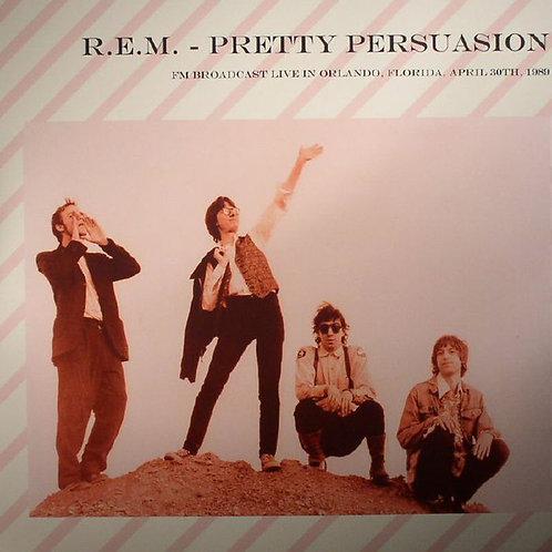 R.E.M. - Pretty Persuasion: Fm Broadcast Live In Orlando. Florida. April 30Th. 1