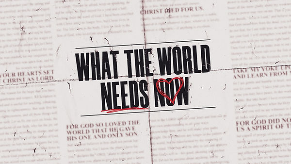 What the World Needs Now HD Title Slide.jpg