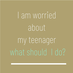 I'm worried about my teenager what should I do?