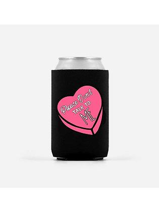 Don't Talk To Me Beer Koozie