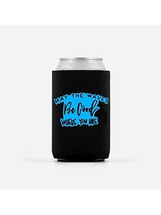 May the Waves Be Good Beer Koozie