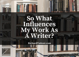 So What Influences My Work As A Writer?