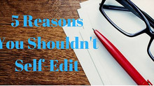 5 Reasons You Shouldn't Edit Your Own Writing