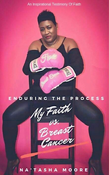 Enduring the Process: My Faith vs. Breast Cancer